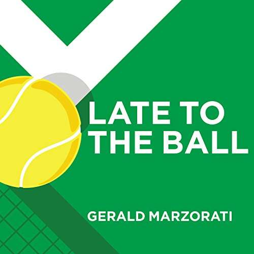 Late to the Ball - Age Learn Fight Love Play Tennis Win ebook