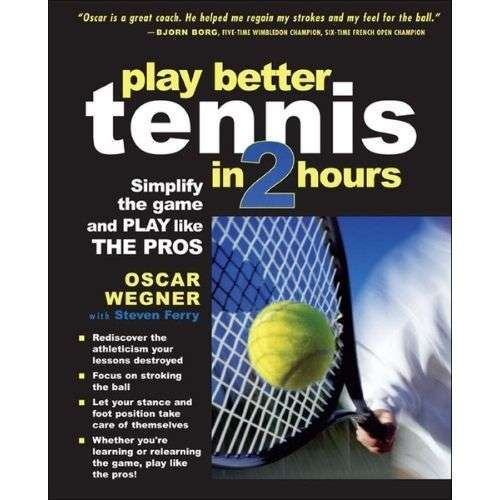 Play Better Tennis in Two Hours Simplify the Game and Play Like the Pros Ebook