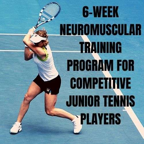 6-Week Neuromuscular Training Program For Competitive Junior Tennis Players