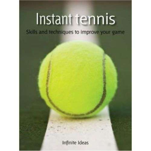 Instant Tennis - Skills And Techniques To Improve Your Game ebook