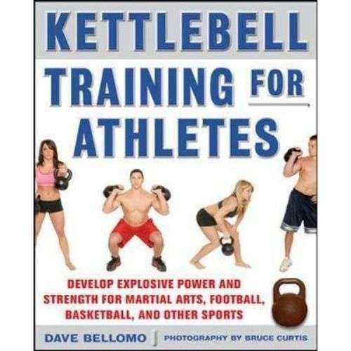 Kettlebell Training for Athletes - Develop Explosive Power and Strength for Martial Arts, Football,