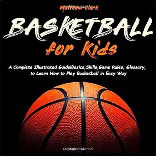 Basketball for Kids: A Complete Illustrated Guide for Kids and Beginners Players